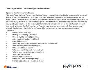 Title: Congratulations! You're a Progress DBA! Now What? Speakers: Dan Foreman, Tom Bascom