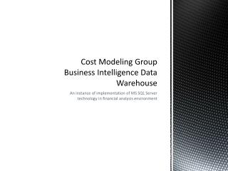 Cost Modeling Group Business Intelligence Data Warehouse