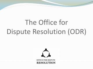 The Office for  Dispute Resolution (ODR)