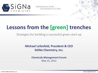 Strategies for building a successful green start-up Michael Lefenfeld, President & CEO SiGNa Chemistry, Inc. Chemicals