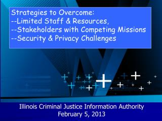 Strategies to  Overcome:  --Limited  Staff & Resources,  --Stakeholders  with Competing  Missions  --Security  & Privac
