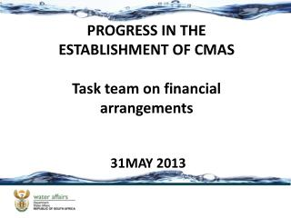 PROGRESS IN THE ESTABLISHMENT OF CMAS Task team on financial arrangements  31MAY 2013