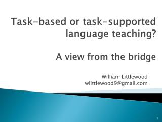 Task-based or task-supported language teaching ? A view  from the  bridge