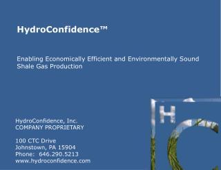 HydroConfidence, Inc. COMPANY PROPRIETARY 100 CTC Drive Johnstown, PA 15904 Phone:  646.290.5213 www.hydroconfidence.co