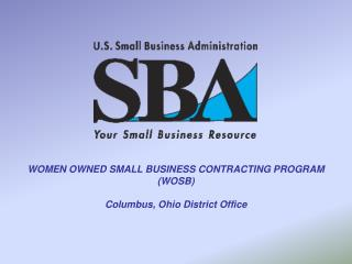 WOMEN OWNED SMALL BUSINESS CONTRACTING PROGRAM (WOSB) Columbus, Ohio District  Office