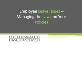 Employee  Leave Issues  – Managing the  Law  and Your  Policies