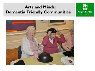 Arts and Minds: Dementia Friendly Communities