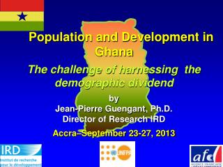 Population and Development in Ghana  The challenge of harnessing  the demographic dividend by Jean-Pierre  Guengant