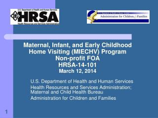 Maternal, Infant, and Early Childhood  Home Visiting (MIECHV) Program Non-profit FOA HRSA-14-101 March 12, 2014