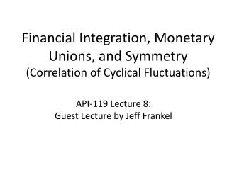 Financial  Integration, Monetary Unions,  and  Symmetry  ( Correlation of Cyclical  Fluctuations)