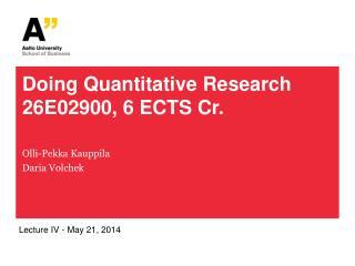 Doing Quantitative Research 26E02900, 6 ECTS Cr.