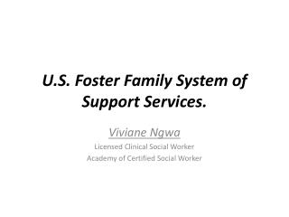 U.S. Foster Family System of Support Services.