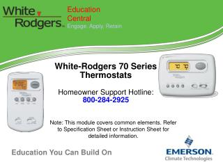White-Rodgers 70 Series Thermostats Homeowner Support Hotline:  800-284-2925
