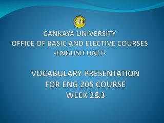 CANKAYA UNIVERSITY  OFFICE OF BASIC AND ELECTIVE COURSES -ENGLISH UNIT-