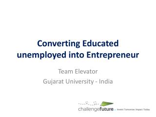 Converting Educated unemployed into Entrepreneur
