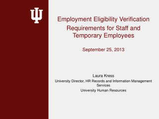 Employment Eligibility Verification Requirements for Staff and Temporary Employees September 25, 2013 Laura Kress