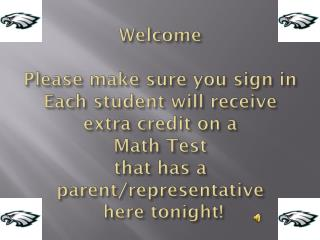 Welcome Please make sure you sign in Each student will receive extra credit on a  Math Test  that has a parent/represen