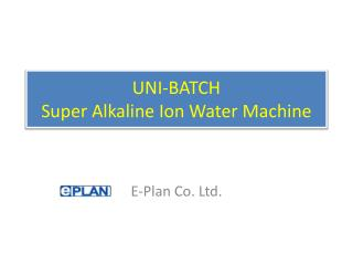 UNI-BATCH Super Alkaline Ion Water Machine