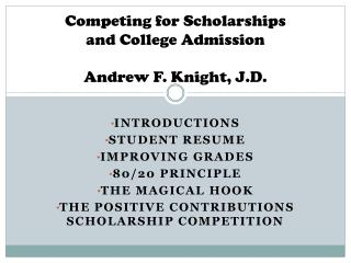 Competing for Scholarships  and College Admission Andrew F. Knight, J.D.