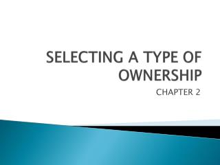 SELECTING A TYPE OF OWNERSHIP