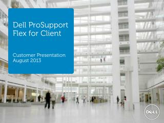 Dell ProSupport Flex for Client Customer Presentation August 2013