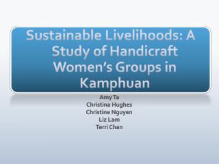 Sustainable Livelihoods: A Study of Handicraft Women's Groups in  Kamphuan