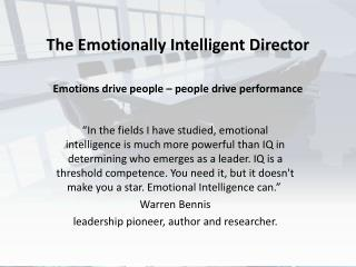 The Emotionally Intelligent Director Emotions drive people – people drive performance