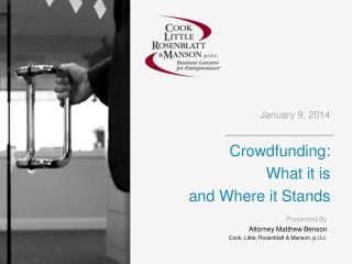 January 9 , 2014 Crowdfunding:  What  it is  and Where  it Stands
