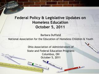 Federal Policy & Legislative Updates on Homeless Education October 5,  2011