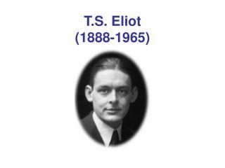 t.s. eliot 1888-1965