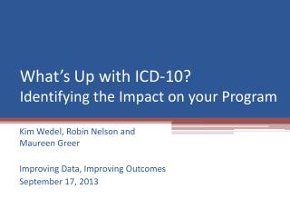What's Up with ICD-10?  Identifying the Impact on your Program