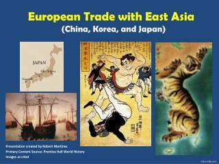 European Trade with East Asia   (China, Korea, and Japan)