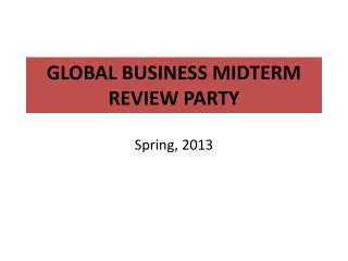 GLOBAL BUSINESS  MIDTERM REVIEW PARTY