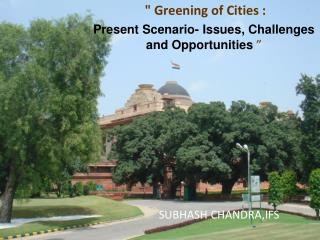 """  Greening of Cities : Present Scenario- Issues, Challenges and Opportunities """