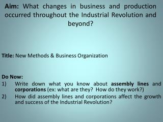 Aim:  What  changes in business and production occurred throughout the Industrial Revolution and beyond?