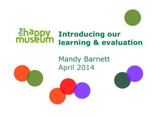 Introducing our learning & evaluation Mandy Barnett April 2014