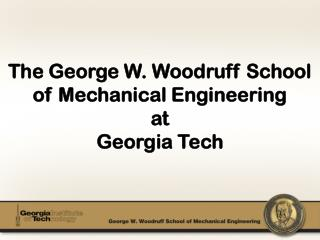 The George W. Woodruff School of Mechanical Engineering  at Georgia Tech