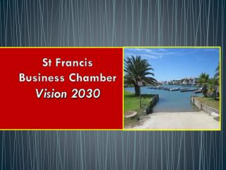 St Francis  Business Chamber Vision 2030