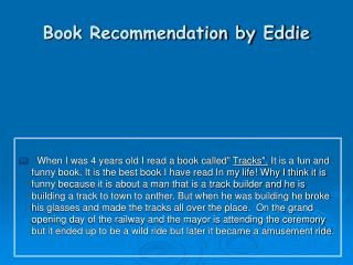 Book Recommendation by Eddie When I was 4 years old I read a ...