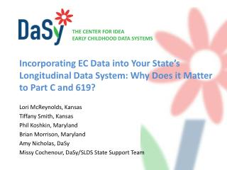 Incorporating  EC  Data  i nto Your State's  L ongitudinal  D ata System: Why Does it Matter  to Part C and 619 ?
