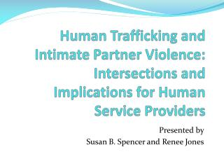 Human Trafficking and Intimate Partner Violence:  Intersections and Implications for Human Service Providers