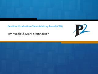 Excalibur Production Client Advisory Board (CAB)