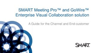 SMART Meeting Pro� and GoWire� Enterprise Visual Collaboration solution