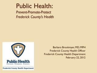 Public Health: Prevent-Promote-Protect Frederick  County's Health