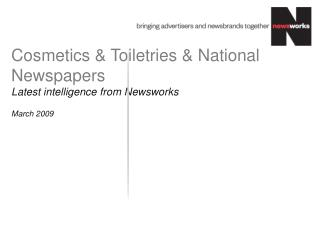 Cosmetics & Toiletries & National Newspapers   Latest intelligence from  Newsworks March 2009