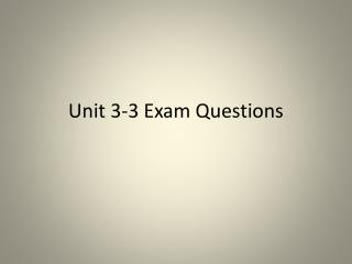 Unit 3-3 Exam Questions