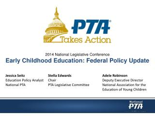 2014 National Legislative Conference  Early Childhood Education: Federal Policy Update Jessica Seitz	 Stella Edwards	 A