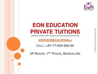 EON EDUCATION PRIVATE TUITIONS LEARNER CENTRIC AND TECHNOLOGY EMPOWERED EDUCATION WWW.EONEDUCATION.in Call: +91-77-950-