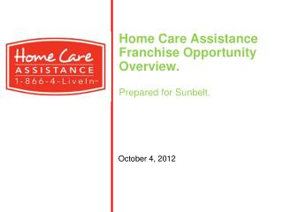 Home Care Assistance Franchise Opportunity Overview. Prepared for Sunbelt.