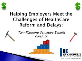 Helping Employers Meet the Challenges of HealthCare Reform and Delays: